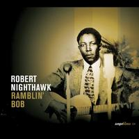 Robert Nighthawk - Saga Blues: Ramblin' Bob