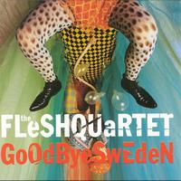 Fleshquartet - Goodbye Sweden