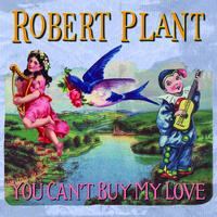 Robert Plant - You Can't Buy My Love