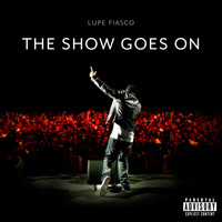Lupe Fiasco - The Show Goes On (Explicit)