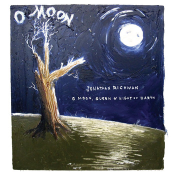 Jonathan Richman - O Moon, Queen Of Night On Earth