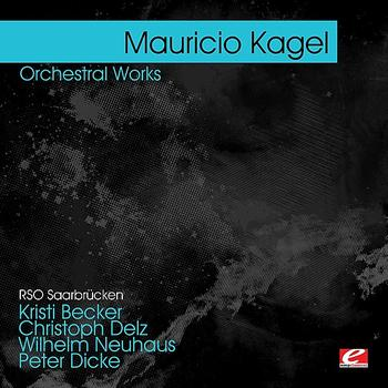 Mauricio Kagel - Kagel : Orchestral Works (Digitally Remastered)
