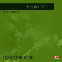 Florian Henschel - Grieg: Lyric Pieces (Digitally Remastered)