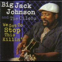 Big Jack Johnson & The Oilers - We Got To Stop This Killin'
