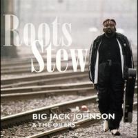 Big Jack Johnson & The Oilers - Roots Stew
