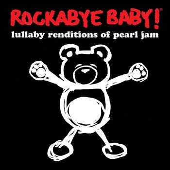 Rockabye Baby! - Lullaby Renditions of Pearl Jam