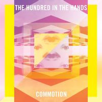The Hundred In The Hands - Commotion