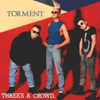 Torment - Three's A Crowd