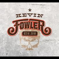 Kevin Fowler - Best Of... So Far
