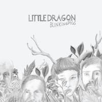 Little Dragon - Blinking Pigs