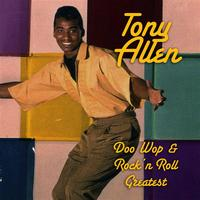 Tony Allen - Doo Wop & Rock 'n Roll Greatest