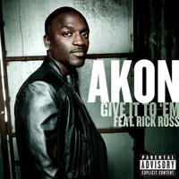 Akon - Give It To 'Em (Explicit)