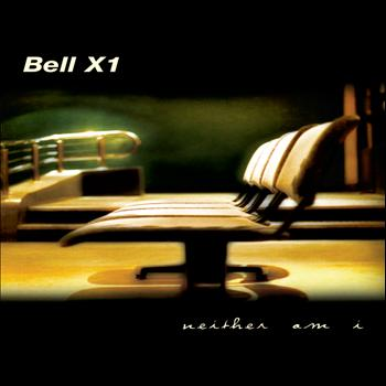 Bell X1 - Neither Am I