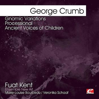 Fuat Kent - Crumb: Gnomic Variations - Processional - Ancient Voices of Children (Digitally Remastered)