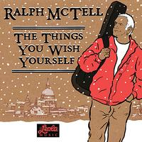 Ralph McTell - The Things You Wish Yourself