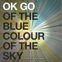 Ok Go - Of the Blue Colour of the Sky (Extra Nice Edition)