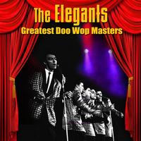 The Elegants - Greatest Doo Wop Masters