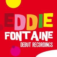 Eddie Fontaine - Debut Recordings