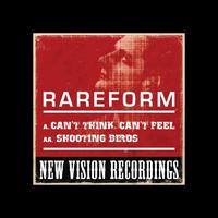 RareForm - Can't Think, Can't Feel / Shooting Birds