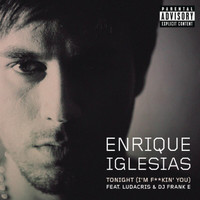 Enrique Iglesias - Tonight (I'm Fuckin' You) (Explicit)