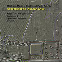 Gordon Mumma - Gordon Mumma: Electronic Music Of Theater And Public Activity