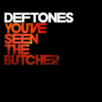 Deftones - You've Seen The Butcher