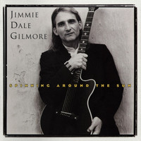 Jimmie Dale Gilmore - Spinning Around The Sun