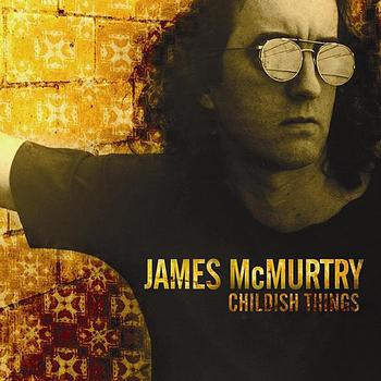James McMurtry - Childish Things