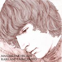 Maximilian Hecker - Rare & Unreleased