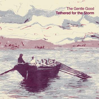 The Gentle Good - Tethered for the Storm