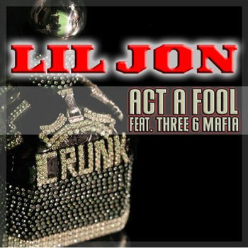 Lil Jon - Act A Fool - Single