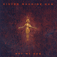 Sister Machine Gun - Not My God - EP