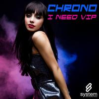 Chrono - I Need VIP
