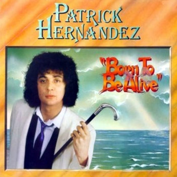 Patrick Hernandez - Born to Be Alive