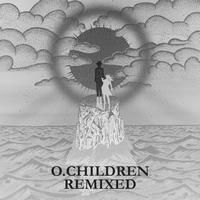 O. Children - O. Children Remixed