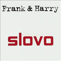 Slovo - Frank & Harry