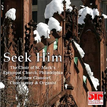 The Choir of St. Mark's Episcopal Church Philadelphia - Seek Him
