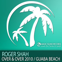 Roger Shah - Over & Over 2010 / Guaba Beach