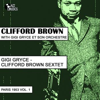Clifford Brown - Clifford Brown Sextet : Paris 1953, Vol. 1