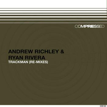Andrew Richley & Ryan Rivera - Trackman (re-mixes)