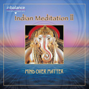 Mind Over Matter - Indian Meditation II