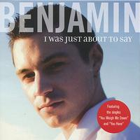 Benjamin - I Was Just About To Say