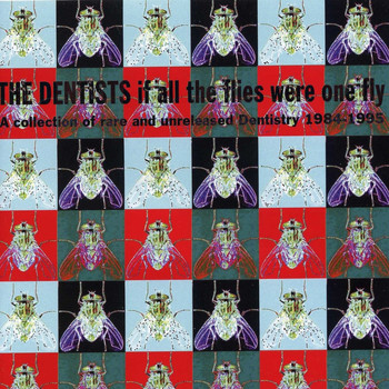 The Dentists - If All The Flies Were One Fly