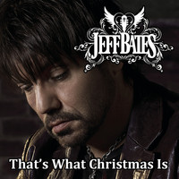 Jeff Bates - That's What Christmas Is