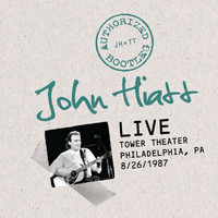 John Hiatt - Authorized Bootleg: Live At The Tower Theater, Philadelphia, PA 8/26/87