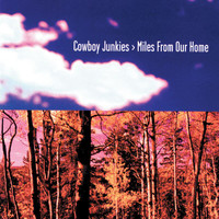 Cowboy Junkies - Miles From Our Home (Edited Version)