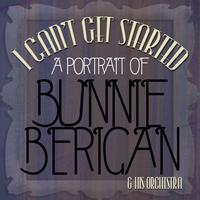 Bunny Berigan & His Orchestra - I Can't Get Started - A Portrait Of Bunny Berigan
