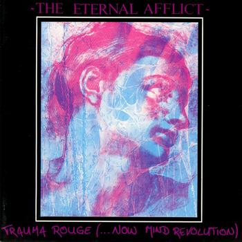 The Eternal Afflict - Trauma Rouge (..Now Mind Revolution)