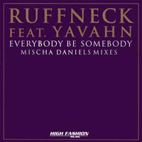 Ruffneck Featuring Yavahn - Everybody Be Somebody - Mischa Daniels Mixes