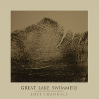 Great Lake Swimmers - Lost Channels - The Collector's Edition